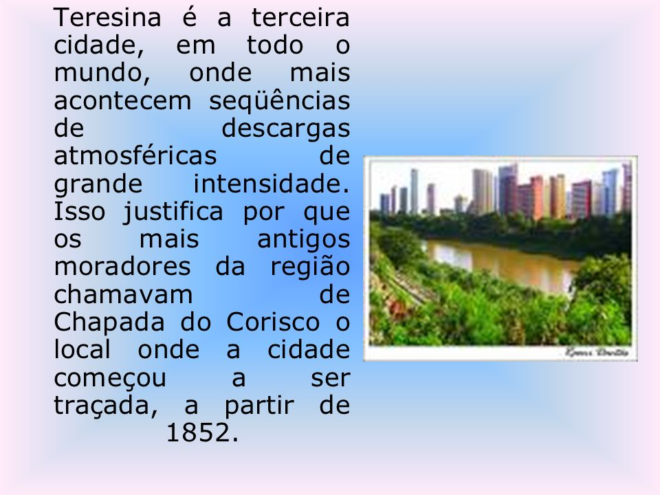 Teresina é a terceira cidade, em todo o mundo, onde mais acontecem seqüências de descargas atmosféricas de grande intensidade.