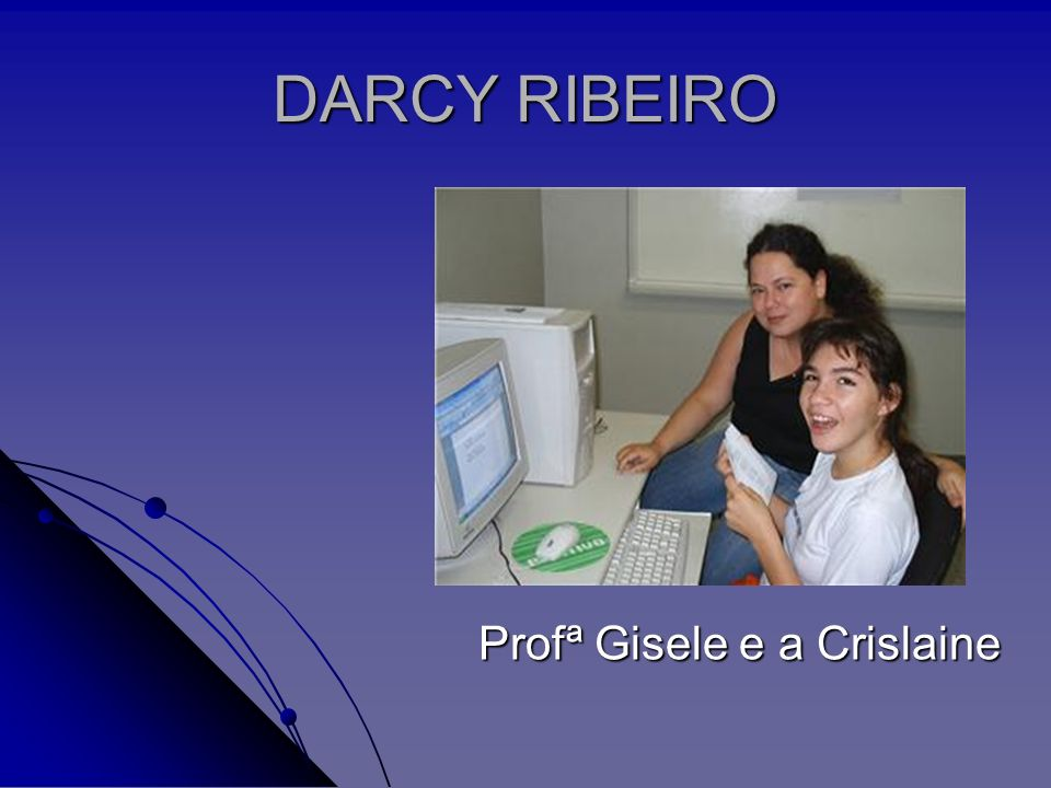 DARCY RIBEIRO Profª Gisele e a Crislaine