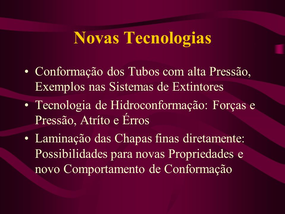 Novas Tecnologias Conformação dos Tubos com alta Pressão, Exemplos nas Sistemas de Extintores.