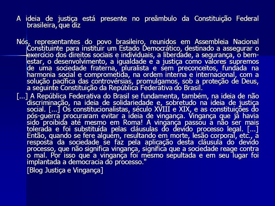 A ideia de justiça está presente no preâmbulo da Constituição Federal brasileira, que diz