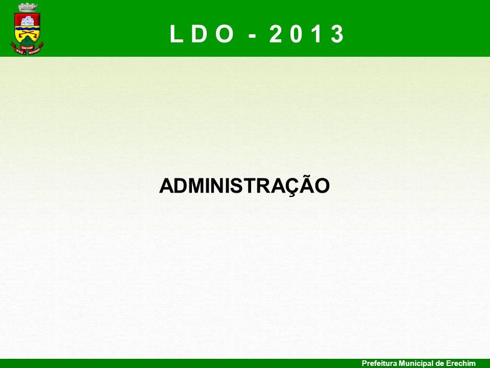 L D O - 2 0 1 3 ADMINISTRAÇÃO Prefeitura Municipal de Erechim