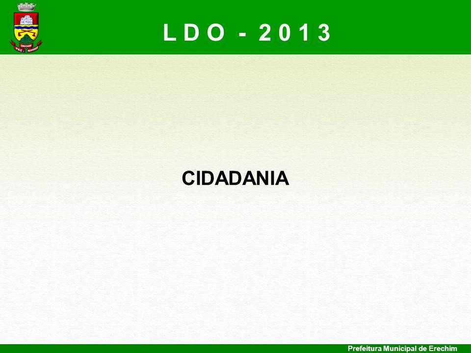 L D O - 2 0 1 3 CIDADANIA Prefeitura Municipal de Erechim