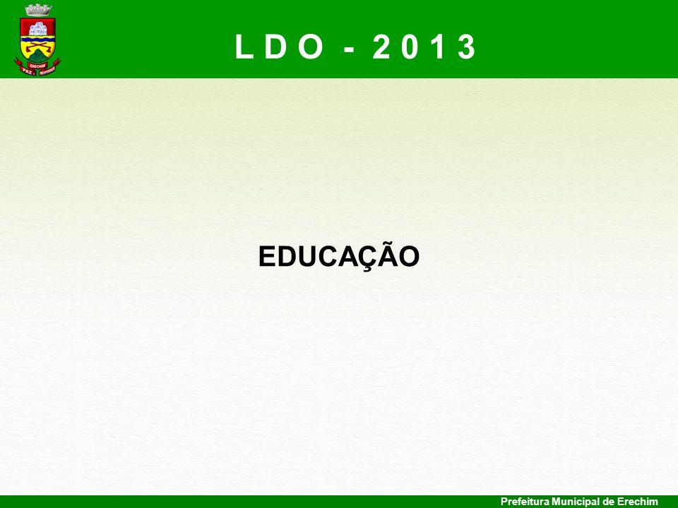 L D O - 2 0 1 3 EDUCAÇÃO Prefeitura Municipal de Erechim