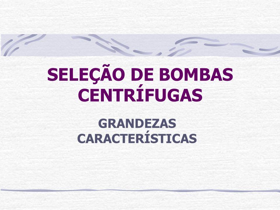 SELEÇÃO DE BOMBAS CENTRÍFUGAS