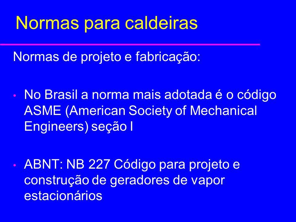 Normas para caldeiras Normas de projeto e fabricação: