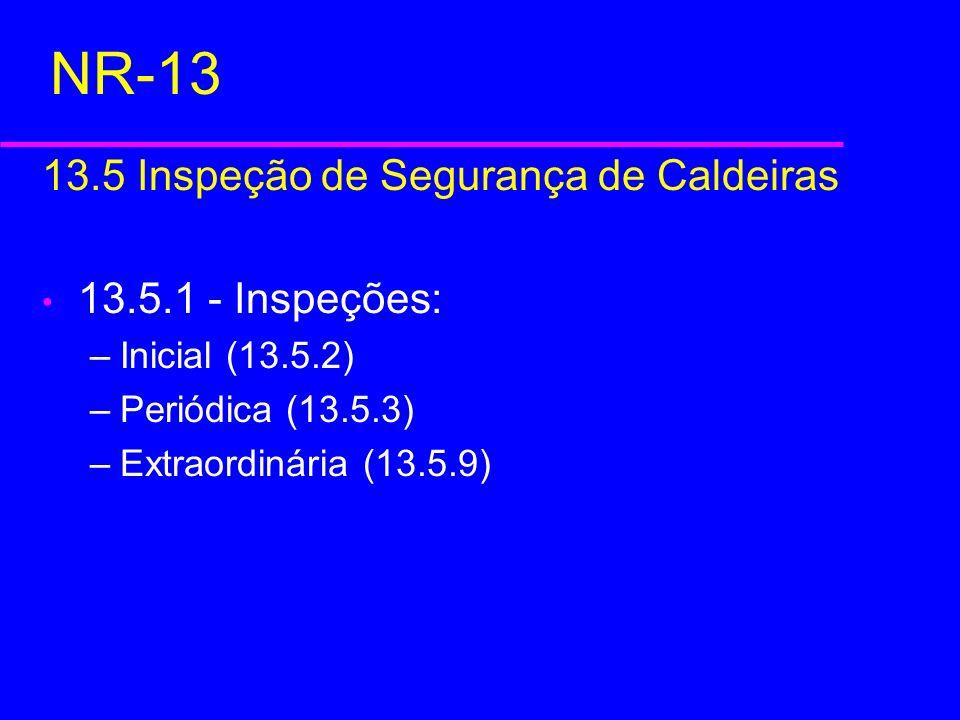 NR-13 13.5 Inspeção de Segurança de Caldeiras 13.5.1 - Inspeções: