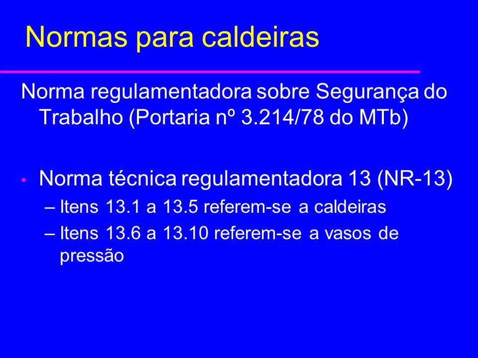 Normas para caldeiras Norma regulamentadora sobre Segurança do Trabalho (Portaria nº 3.214/78 do MTb)