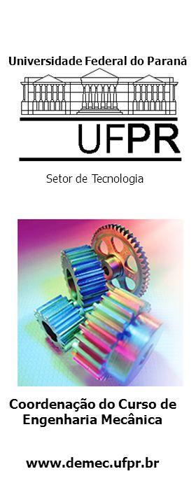 Coordenação do Curso de Engenharia Mecânica www.demec.ufpr.br