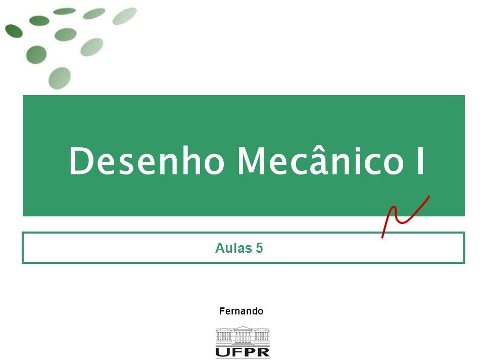 Desenho Mecânico I Aulas 5 Fernando