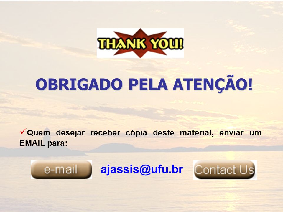 OBRIGADO PELA ATENÇÃO! ajassis@ufu.br