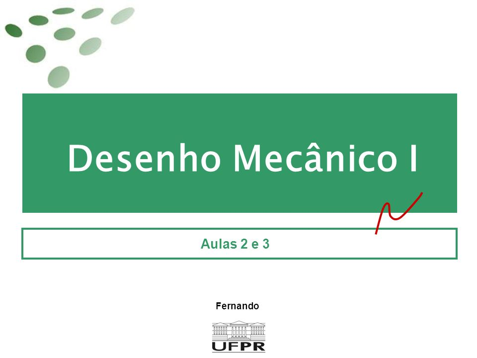 Desenho Mecânico I Aulas 2 e 3 Fernando