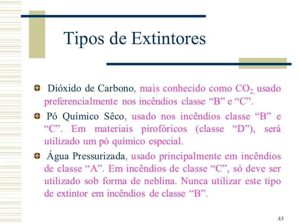 Tipos de Extintores Dióxido de Carbono, mais conhecido como CO2, usado preferencialmente nos incêndios classe B e C .