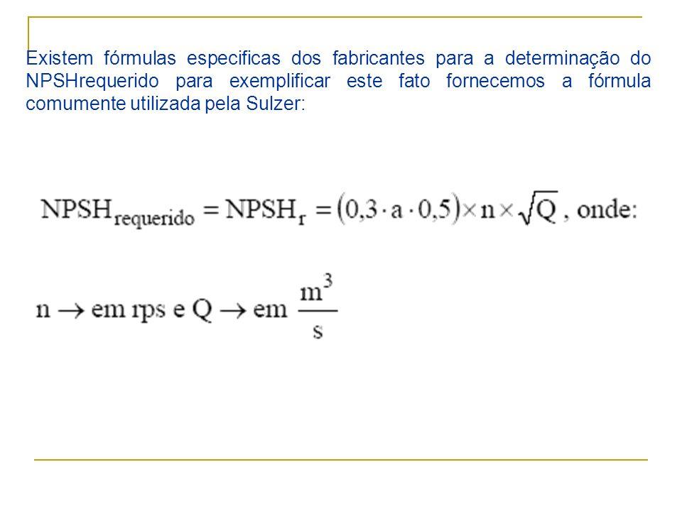 Existem fórmulas especificas dos fabricantes para a determinação do NPSHrequerido para exemplificar este fato fornecemos a fórmula comumente utilizada pela Sulzer: