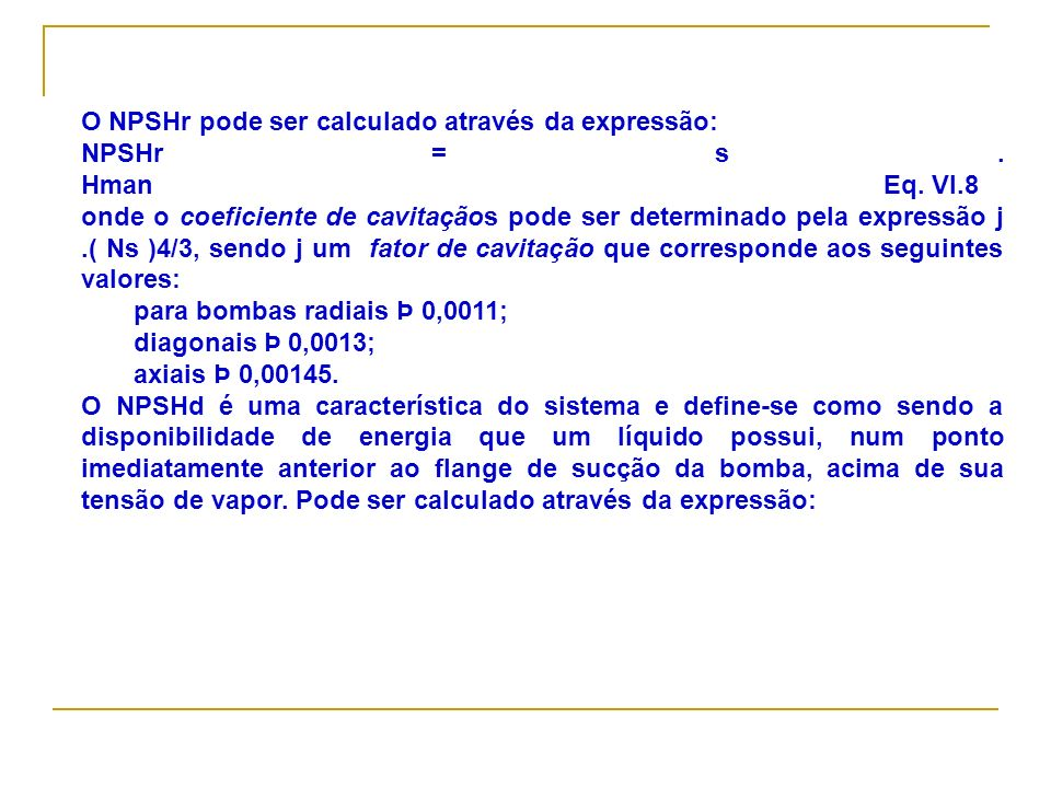 O NPSHr pode ser calculado através da expressão:
