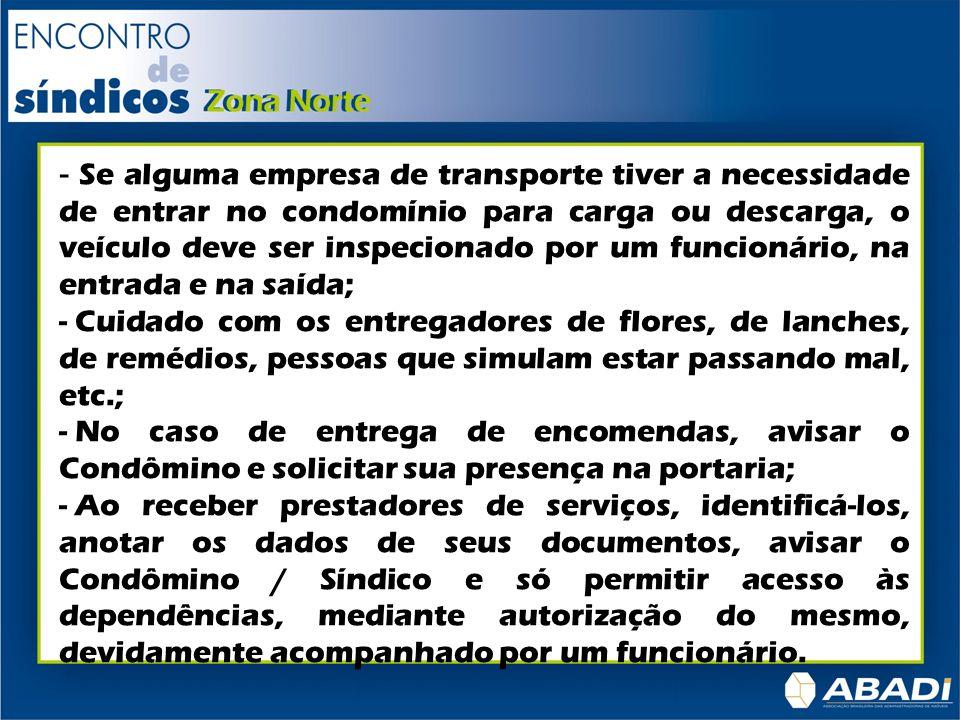 Se alguma empresa de transporte tiver a necessidade de entrar no condomínio para carga ou descarga, o veículo deve ser inspecionado por um funcionário, na entrada e na saída;