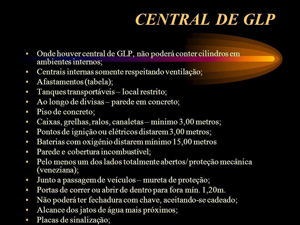 CENTRAL DE GLPOnde houver central de GLP, não poderá conter cilindros em ambientes internos; Centrais internas somente respeitando ventilação;
