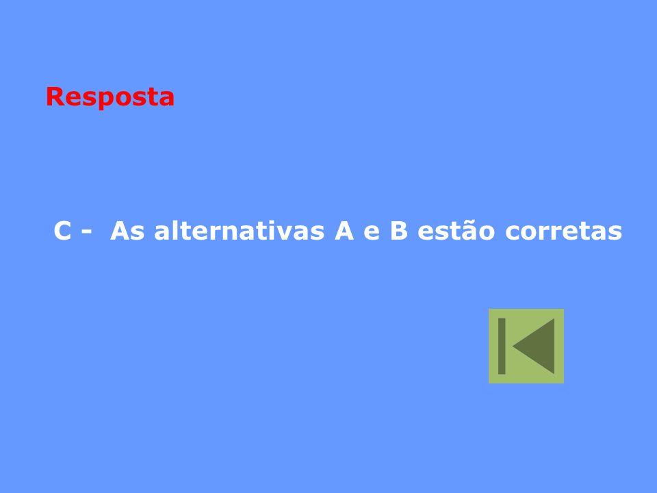 C - As alternativas A e B estão corretas