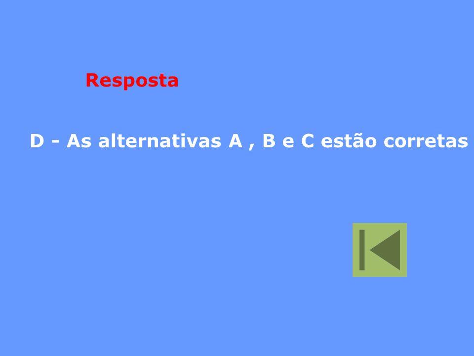 Resposta D - As alternativas A , B e C estão corretas