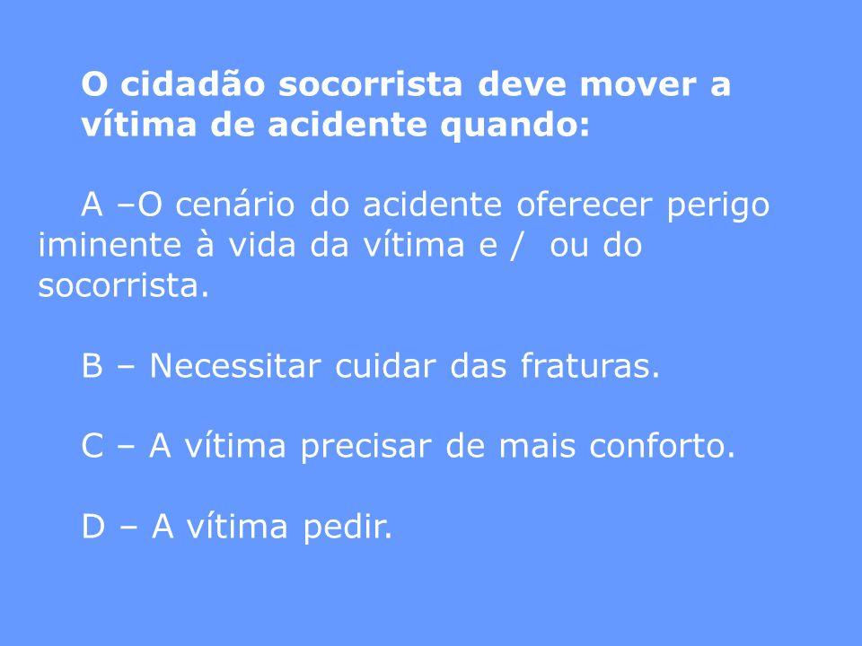 O cidadão socorrista deve mover a vítima de acidente quando: