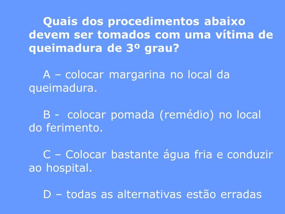 Quais dos procedimentos abaixo devem ser tomados com uma vítima de queimadura de 3º grau