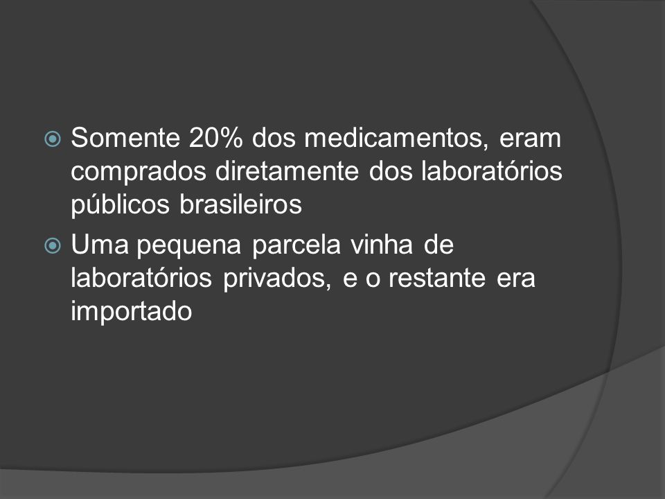 Somente 20% dos medicamentos, eram comprados diretamente dos laboratórios públicos brasileiros