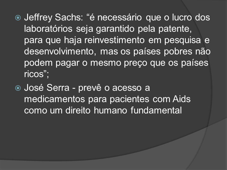 Jeffrey Sachs: é necessário que o lucro dos laboratórios seja garantido pela patente, para que haja reinvestimento em pesquisa e desenvolvimento, mas os países pobres não podem pagar o mesmo preço que os países ricos ;