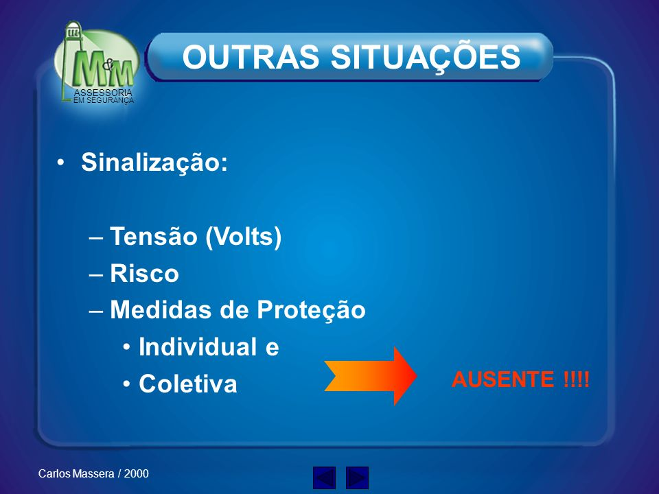 OUTRAS SITUAÇÕES Sinalização: Tensão (Volts) Risco Medidas de Proteção
