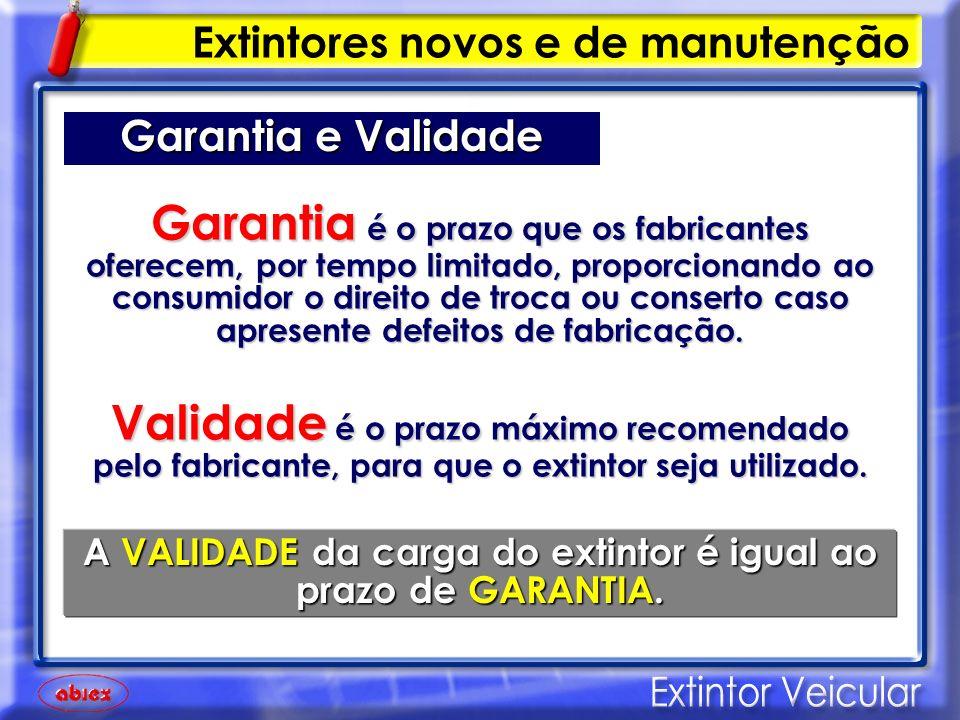A VALIDADE da carga do extintor é igual ao prazo de GARANTIA.