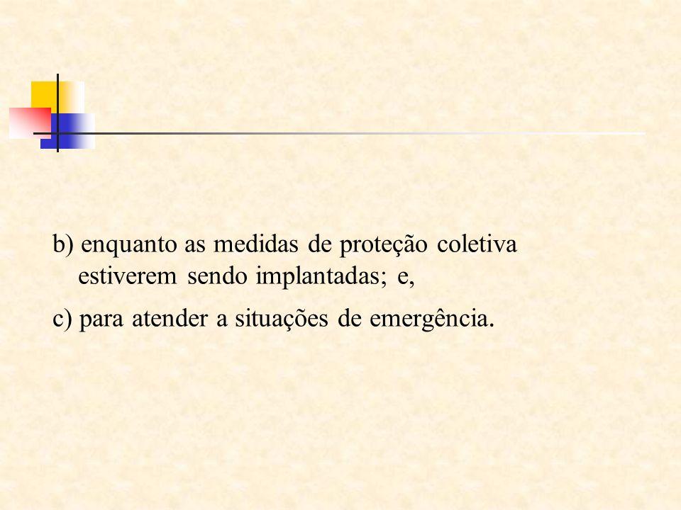 b) enquanto as medidas de proteção coletiva estiverem sendo implantadas; e,