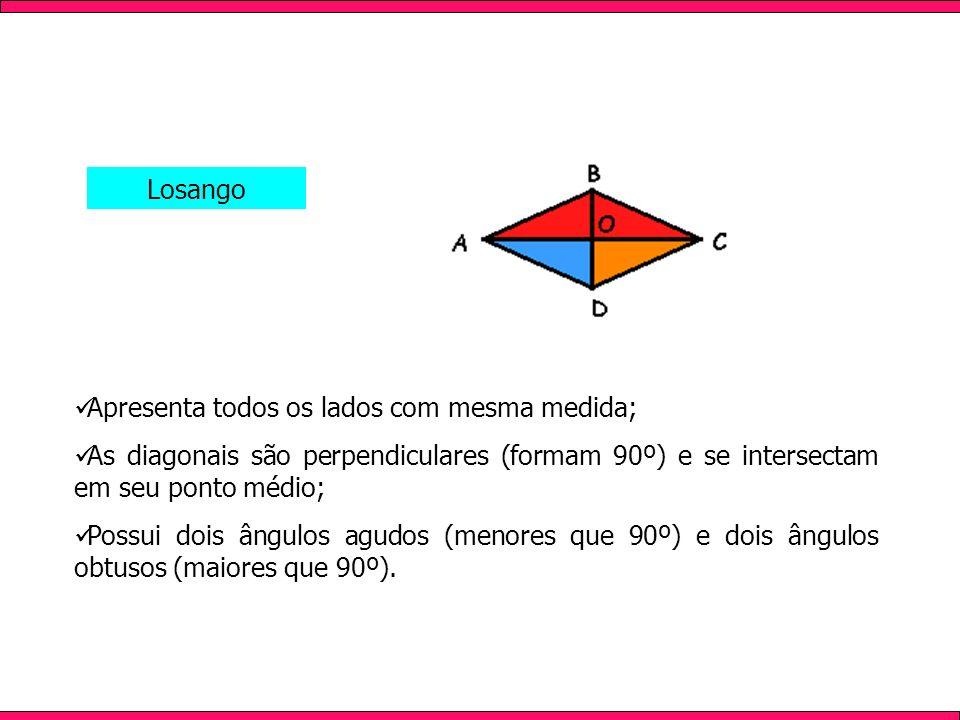 LosangoApresenta todos os lados com mesma medida; As diagonais são perpendiculares (formam 90º) e se intersectam em seu ponto médio;