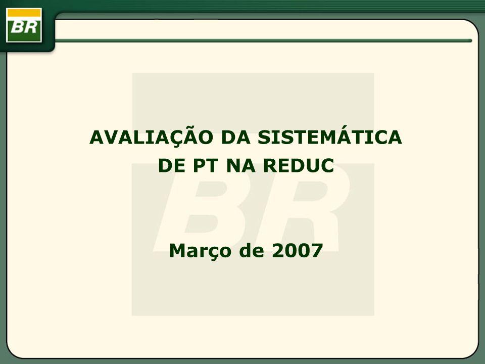AVALIAÇÃO DA SISTEMÁTICA DE PT NA REDUC Março de 2007