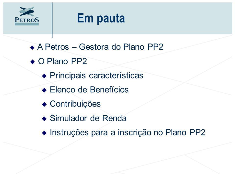 Em pauta O Plano PP2 Principais características Elenco de Benefícios