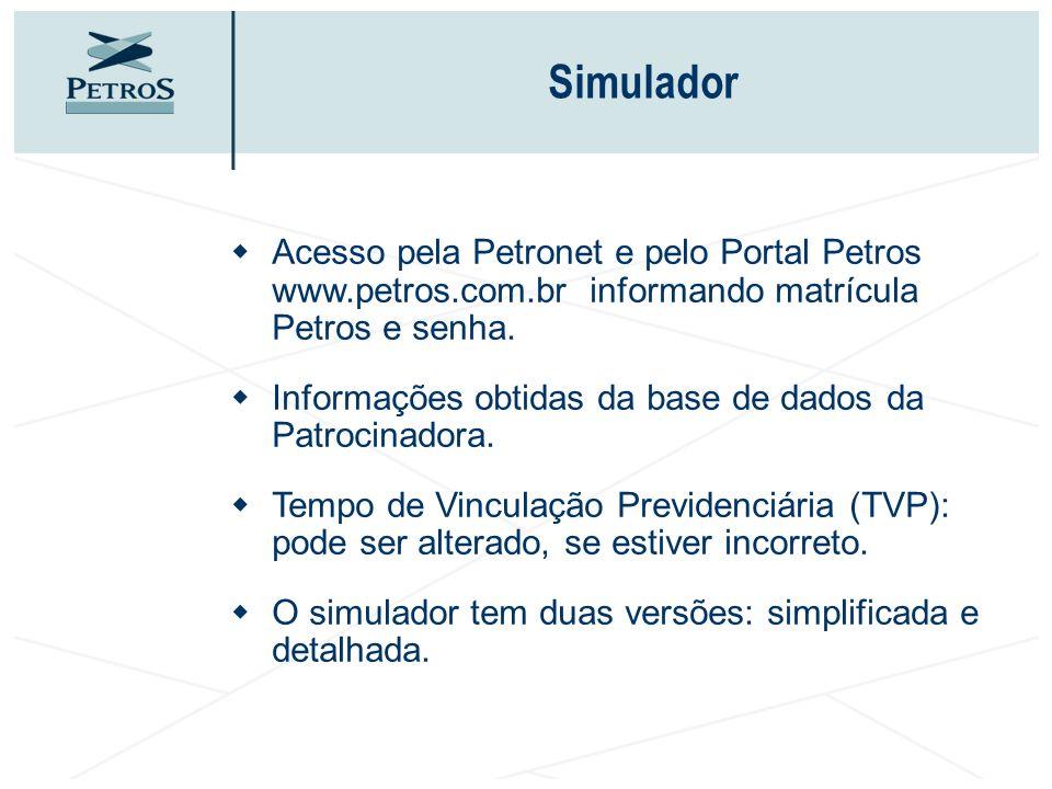 Simulador Acesso pela Petronet e pelo Portal Petros www.petros.com.br informando matrícula Petros e senha.