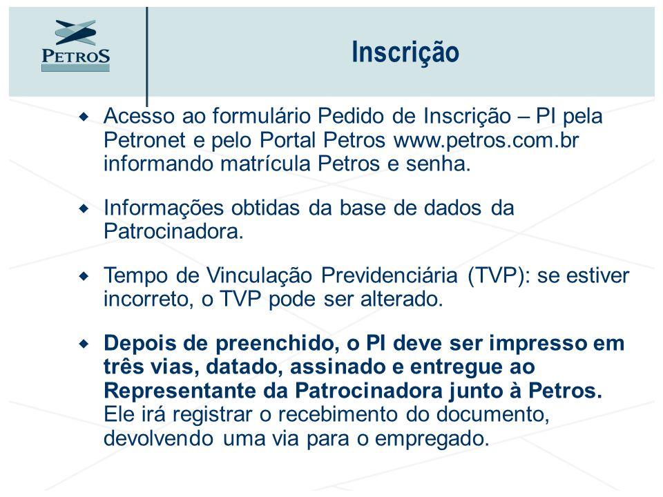 Inscrição Acesso ao formulário Pedido de Inscrição – PI pela Petronet e pelo Portal Petros www.petros.com.br informando matrícula Petros e senha.
