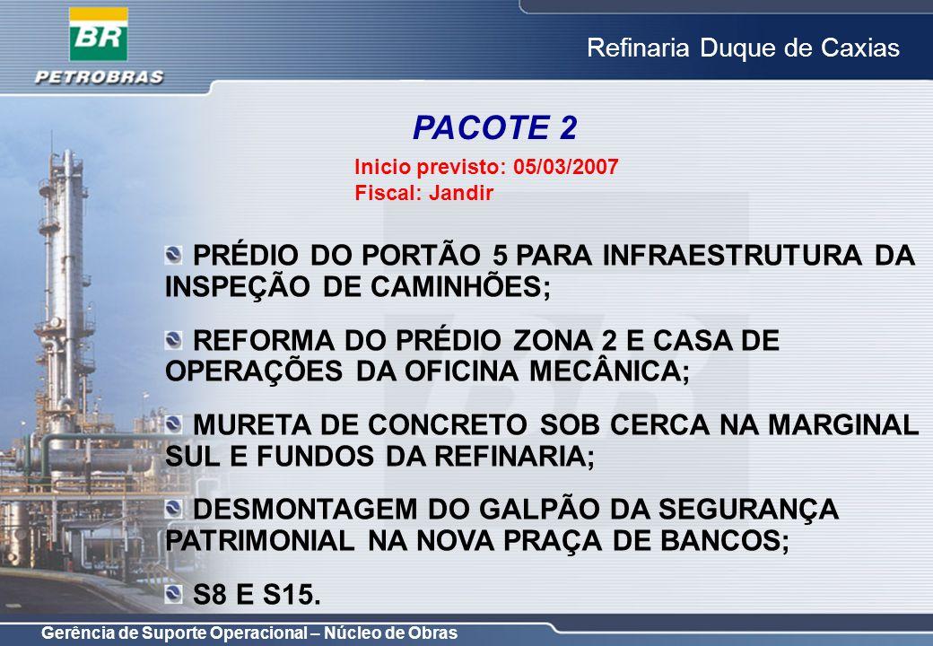 PACOTE 2 Inicio previsto: 05/03/2007. Fiscal: Jandir. PRÉDIO DO PORTÃO 5 PARA INFRAESTRUTURA DA INSPEÇÃO DE CAMINHÕES;