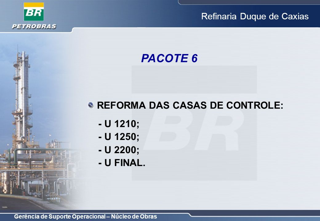 PACOTE 6 REFORMA DAS CASAS DE CONTROLE: - U 1210; - U 1250; - U 2200;
