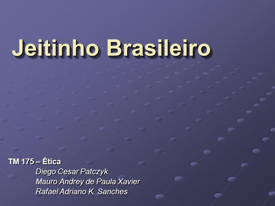Jeitinho Brasileiro TM 175 – Ética Diego Cesar Patczyk