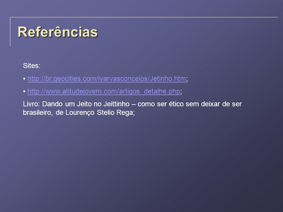 ReferênciasSites: http://br.geocities.com/ivarvasconcelos/Jetinho.htm; http://www.atitudejovem.com/artigos_detalhe.php;