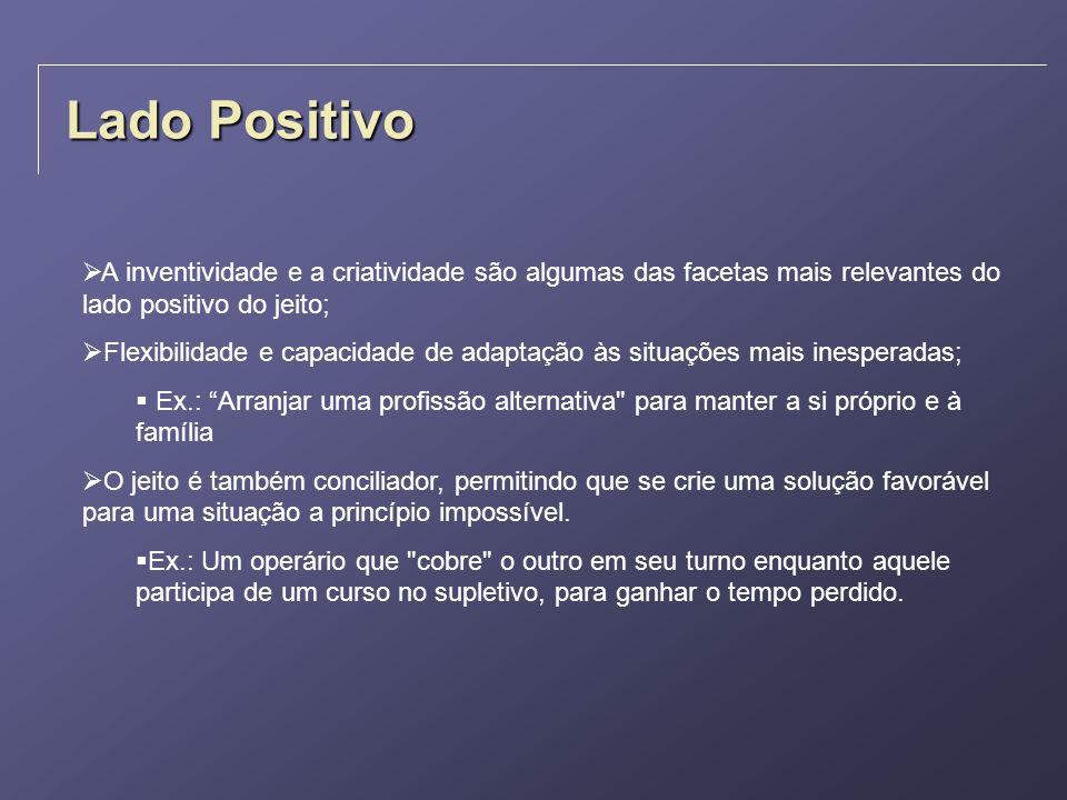 Lado Positivo A inventividade e a criatividade são algumas das facetas mais relevantes do lado positivo do jeito;