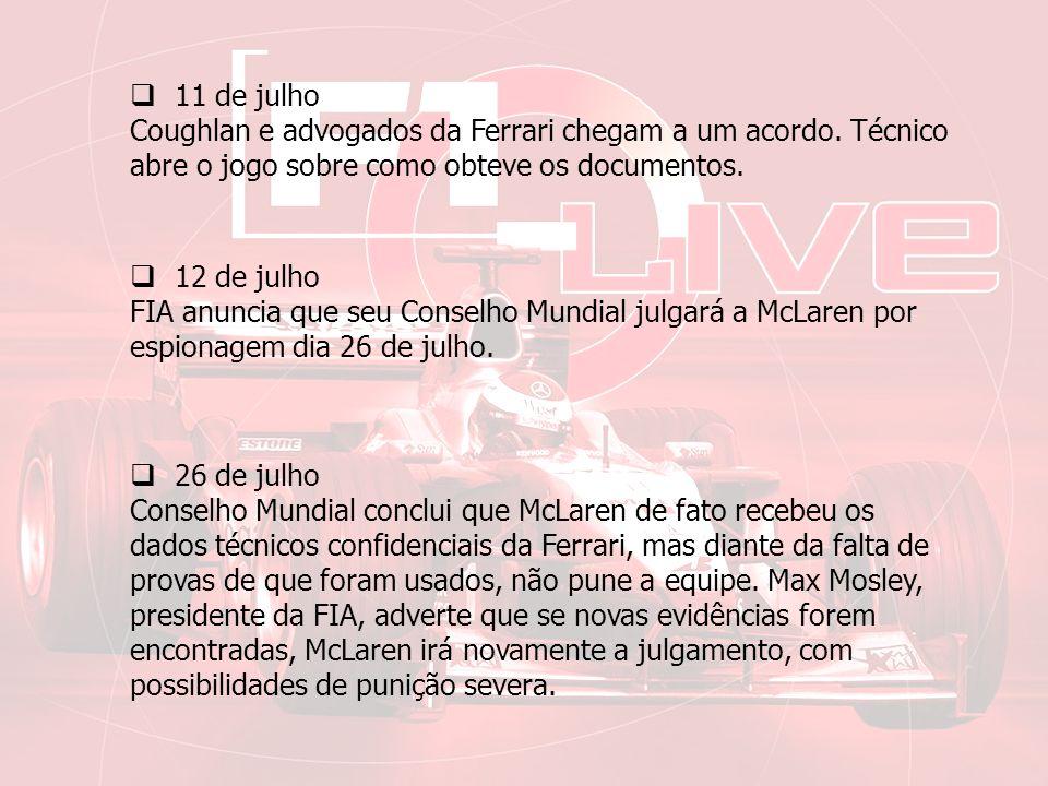 11 de julho Coughlan e advogados da Ferrari chegam a um acordo. Técnico abre o jogo sobre como obteve os documentos.