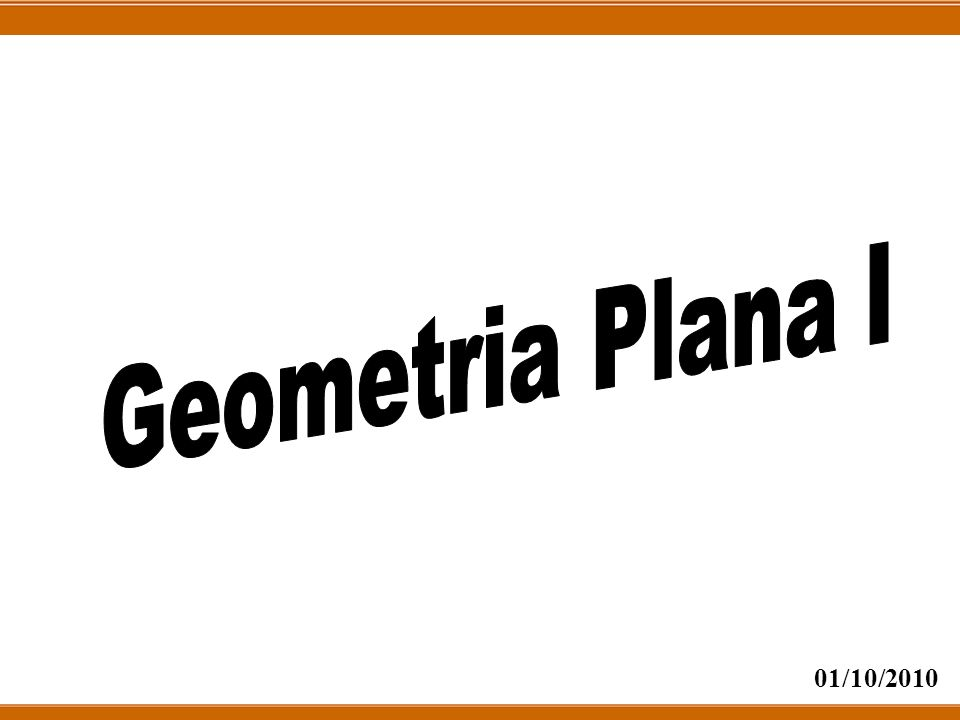 Geometria Plana I 01/10/2010
