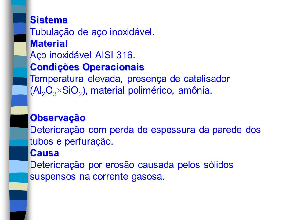 Sistema Tubulação de aço inoxidável. Material. Aço inoxidável AISI 316. Condições Operacionais.