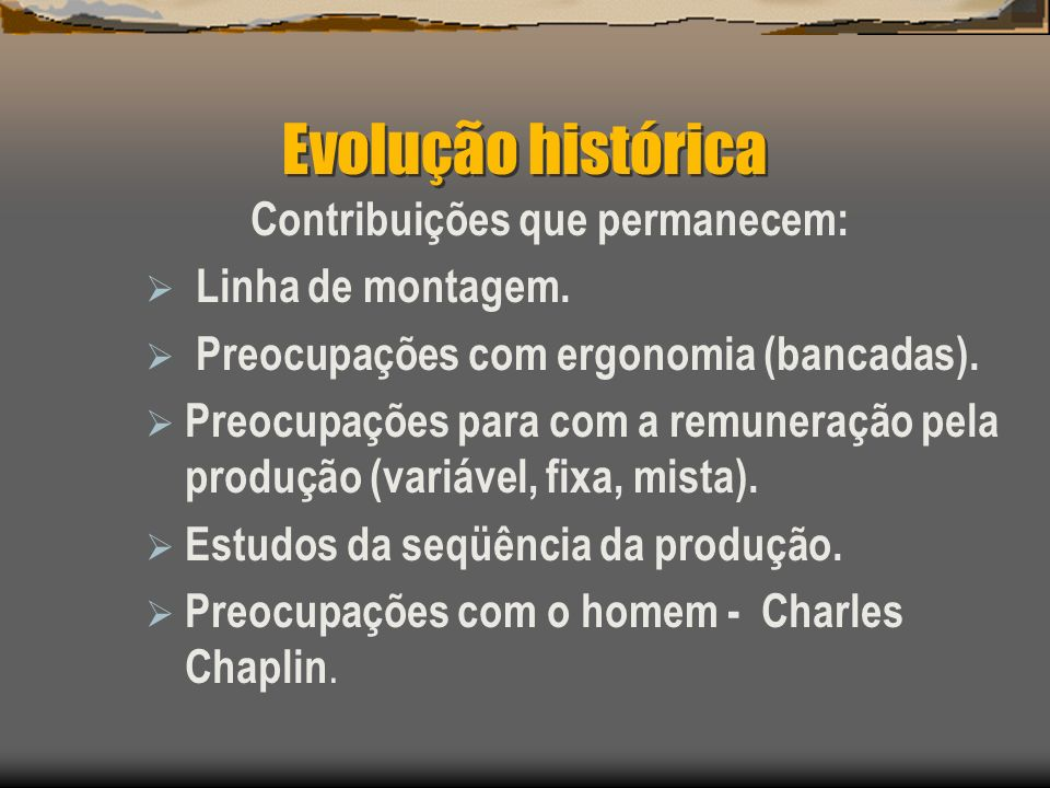 Evolução histórica Contribuições que permanecem: Linha de montagem.