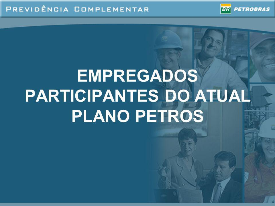 EMPREGADOS PARTICIPANTES DO ATUAL PLANO PETROS
