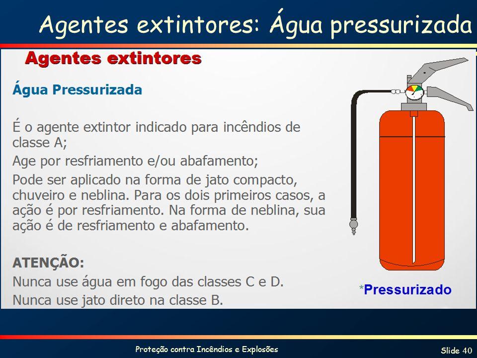 Agentes extintores: Água pressurizada