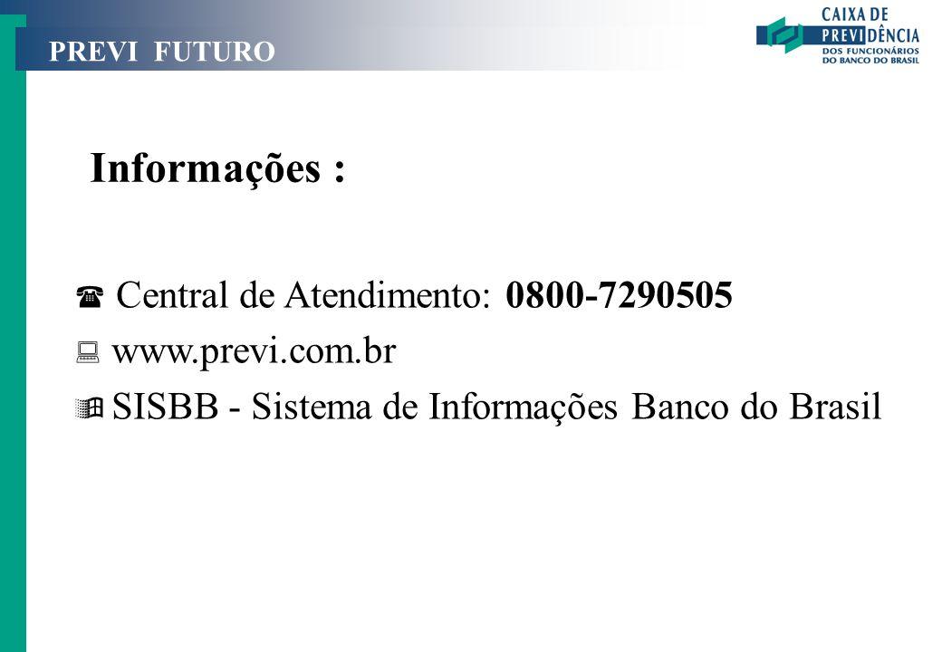Informações : Central de Atendimento: 0800-7290505 www.previ.com.br