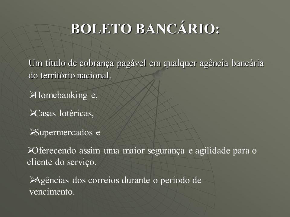 BOLETO BANCÁRIO:Um título de cobrança pagável em qualquer agência bancária do território nacional, Homebanking e,