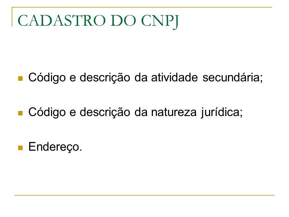 CADASTRO DO CNPJ Código e descrição da atividade secundária;