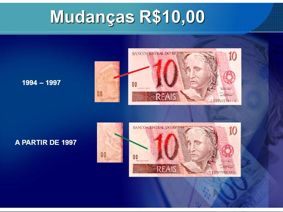 Mudanças R$10,00 1994 – 1997 A PARTIR DE 1997