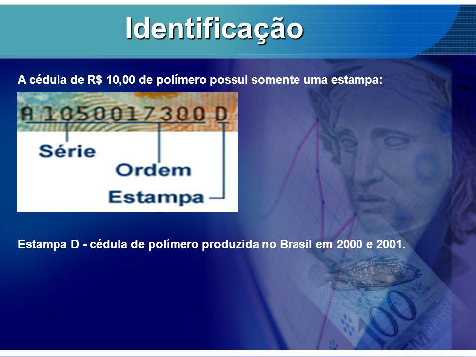 Identificação A cédula de R$ 10,00 de polímero possui somente uma estampa: Estampa D - cédula de polímero produzida no Brasil em 2000 e 2001.